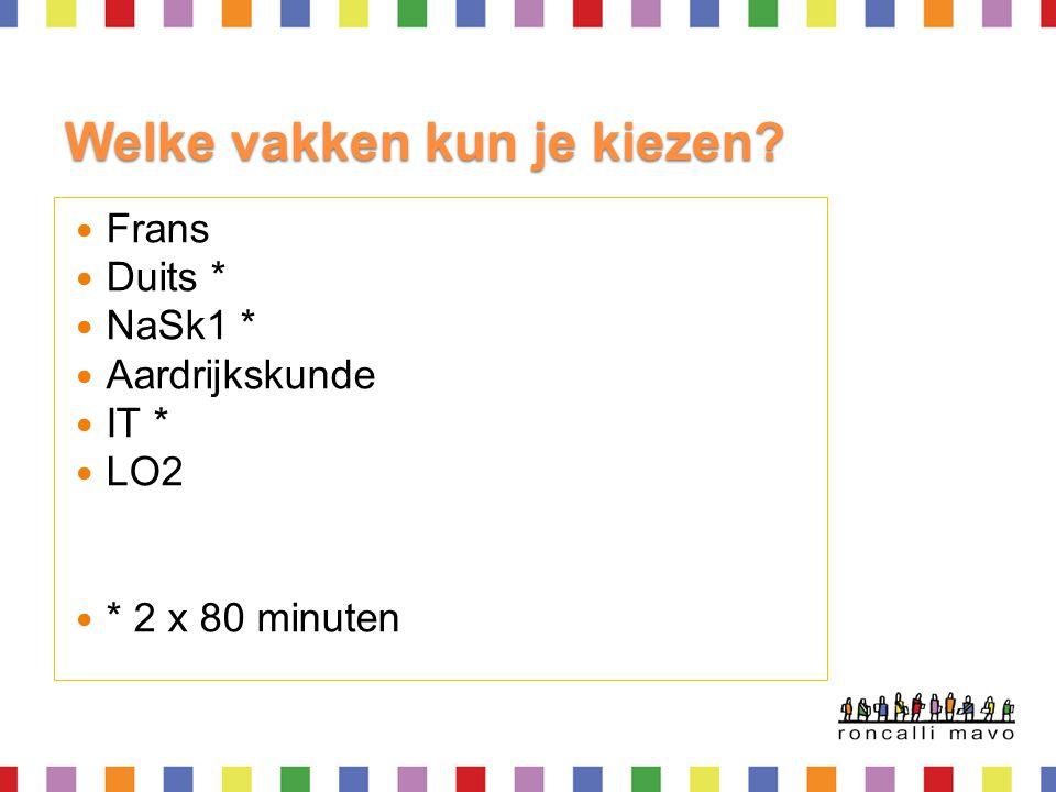 Welke vakken kun je kiezen?  Frans  Duits *  NaSk1 *  Aardrijkskunde  IT *  LO2  * 2 x 80 minuten
