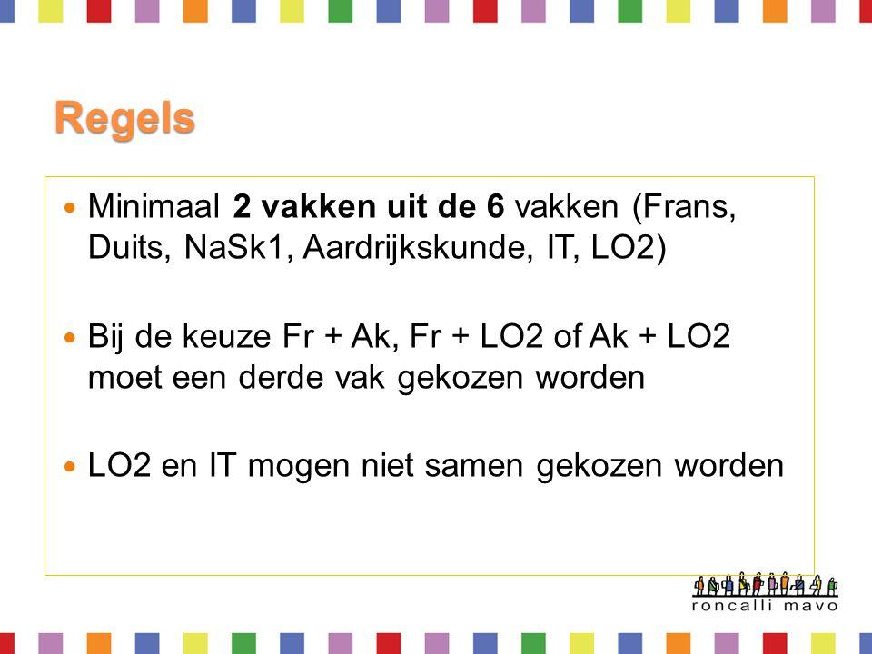 Regels  Minimaal 2 vakken uit de 6 vakken (Frans, Duits, NaSk1, Aardrijkskunde, IT, LO2)  Bij de keuze Fr + Ak, Fr + LO2 of Ak + LO2 moet een derde