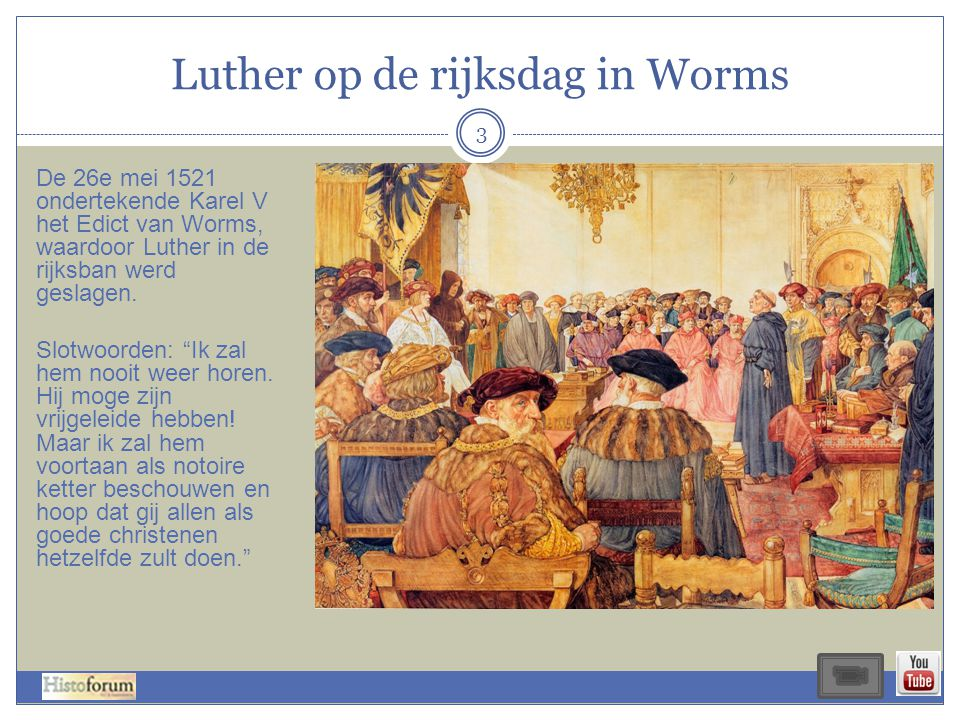 Luther op de rijksdag in Worms 3 De 26e mei 1521 ondertekende Karel V het Edict van Worms, waardoor Luther in de rijksban werd geslagen. Slotwoorden: