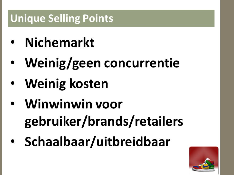 Market Research • Concurrentie • ShopSavvy • Target group • Nichemarkt • Relatief jong (16-28) • Gebruikt smartphone • Sneaker Freaker (70.000 Active) • Market • Schoenenmarkt NL = 1.7 Miljard Euro • 80% verkoop in fysieke winkel