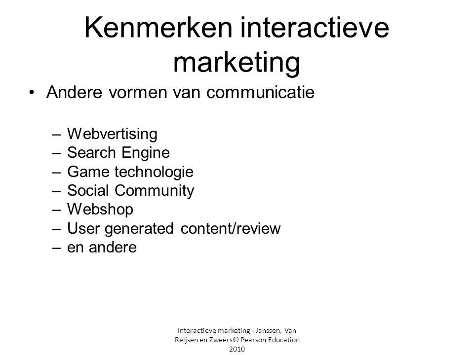 Interactieve marketing - Janssen, Van Reijsen en Zweers© Pearson Education 2010 Kenmerken interactieve marketing •Interactiviteit/directe feedback –Response via hetzelfde kanaal –'dialoog' met consument –Webstatistieken/ analyse