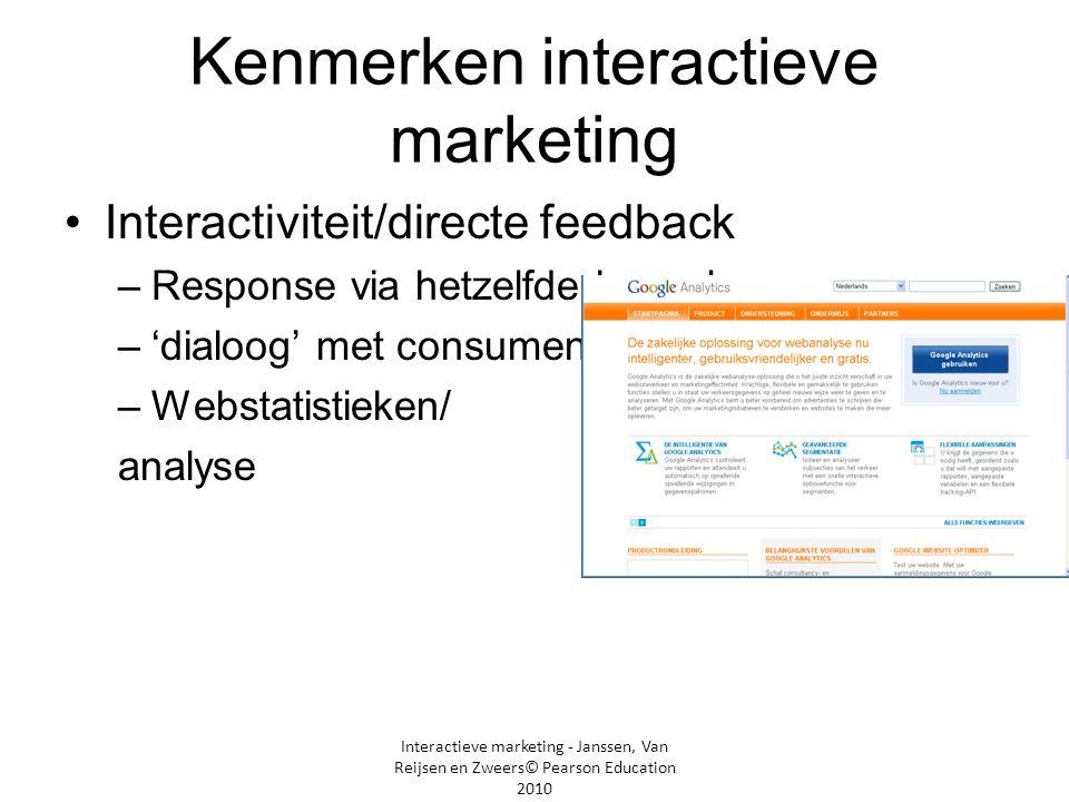 Interactieve marketing - Janssen, Van Reijsen en Zweers© Pearson Education 2010 Kenmerken interactieve marketing •Interactiviteit/directe feedback –Re