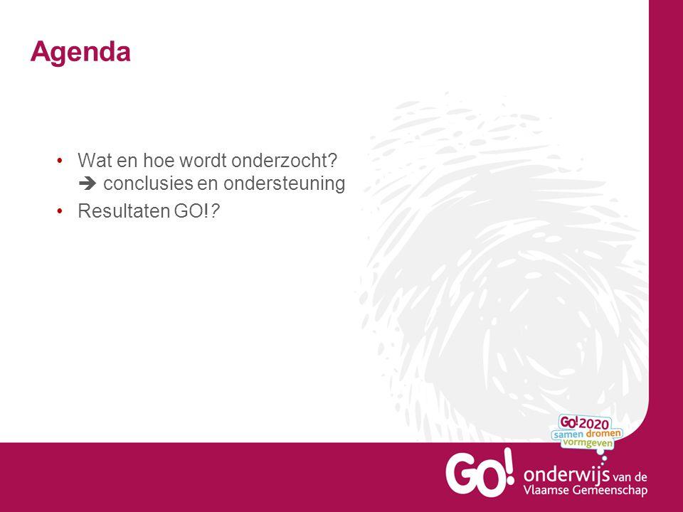 Agenda •Wat en hoe wordt onderzocht?  conclusies en ondersteuning •Resultaten GO!?