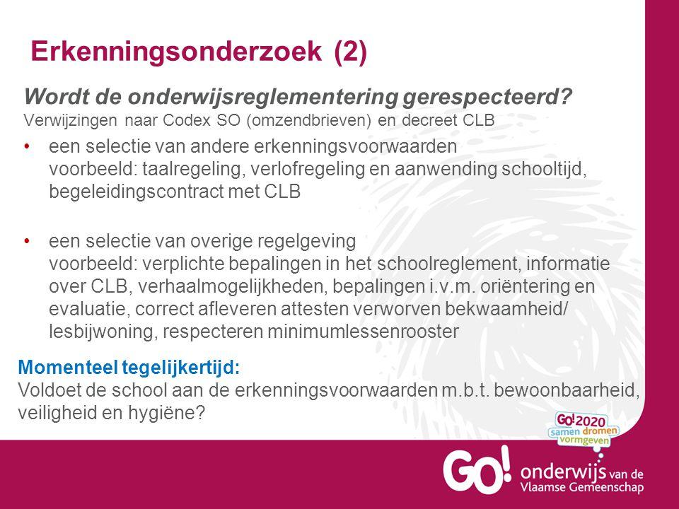 Erkenningsonderzoek (2) Wordt de onderwijsreglementering gerespecteerd? Verwijzingen naar Codex SO (omzendbrieven) en decreet CLB •een selectie van an
