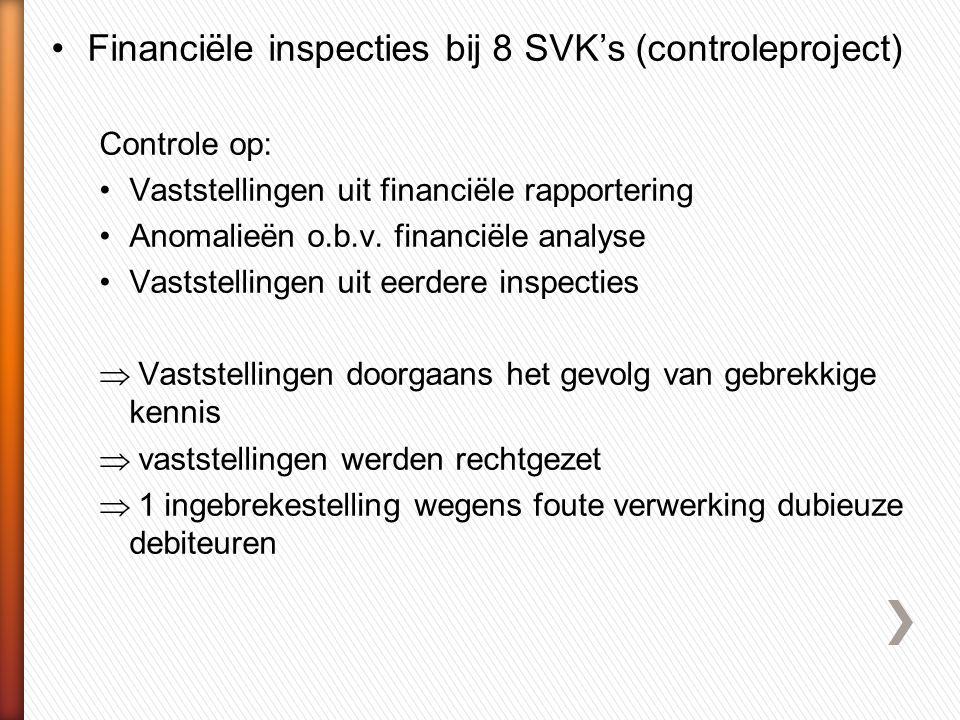 •Financiële inspecties bij 8 SVK's (controleproject) Controle op: •Vaststellingen uit financiële rapportering •Anomalieën o.b.v.