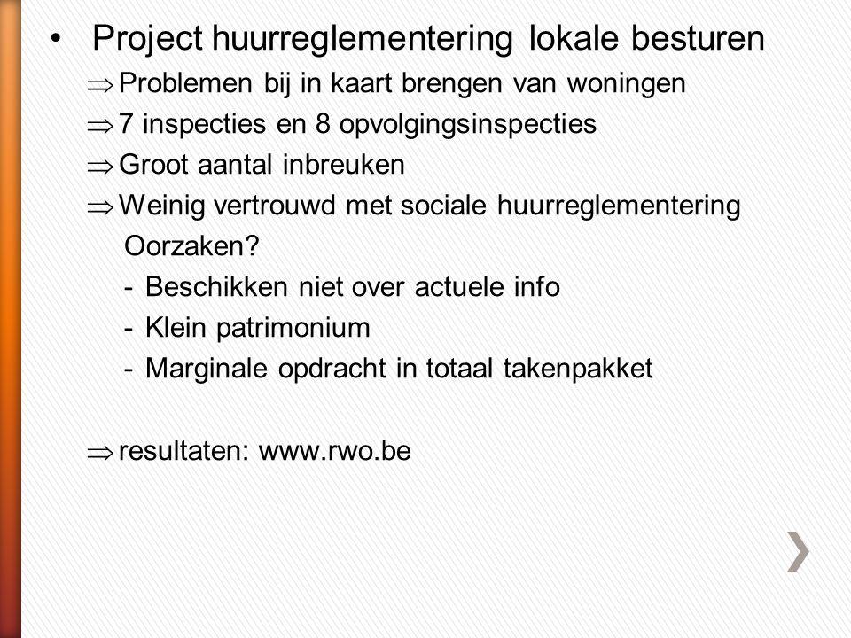 •Project huurreglementering lokale besturen  Problemen bij in kaart brengen van woningen  7 inspecties en 8 opvolgingsinspecties  Groot aantal inbreuken  Weinig vertrouwd met sociale huurreglementering Oorzaken.
