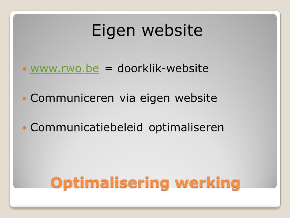 Optimalisering werking Eigen website  www.rwo.be = doorklik-website www.rwo.be  Communiceren via eigen website  Communicatiebeleid optimaliseren