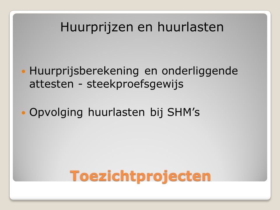 Toezichtprojecten Huurprijzen en huurlasten  Huurprijsberekening en onderliggende attesten - steekproefsgewijs  Opvolging huurlasten bij SHM's
