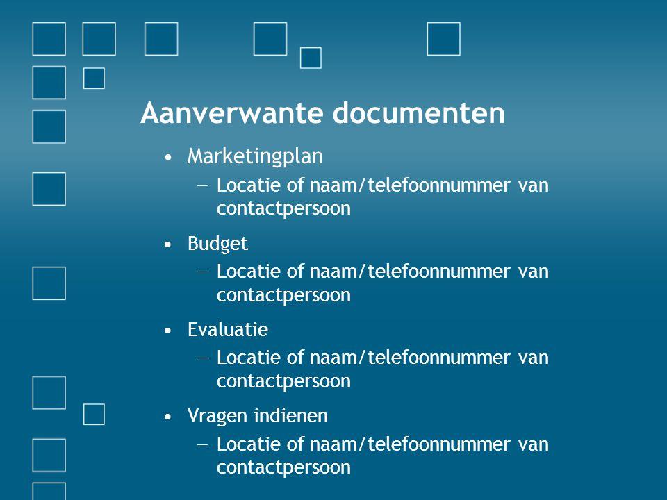 Aanverwante documenten •Marketingplan − Locatie of naam/telefoonnummer van contactpersoon •Budget − Locatie of naam/telefoonnummer van contactpersoon
