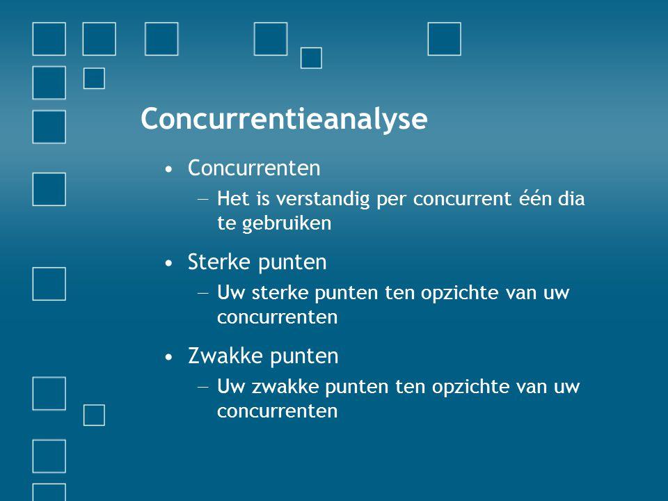 Concurrentieanalyse (vervolg) •Concurrenten − Sterke punten − Zwakke punten Meer informatie… Geef aan waar mensen de concurrentieanalyse (of aanverwante documenten) kunnen vinden