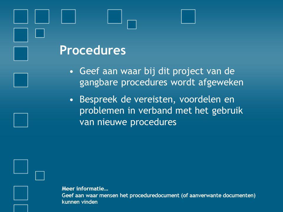 Procedures •Geef aan waar bij dit project van de gangbare procedures wordt afgeweken •Bespreek de vereisten, voordelen en problemen in verband met het