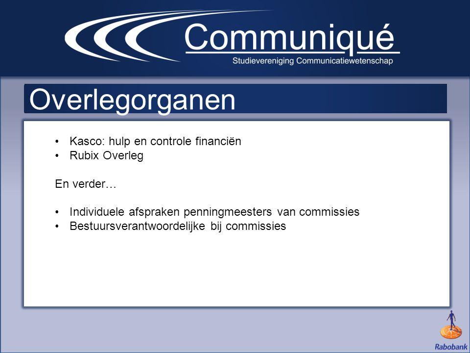 Overlegorganen •Kasco: hulp en controle financiën •Rubix Overleg En verder… •Individuele afspraken penningmeesters van commissies •Bestuursverantwoordelijke bij commissies