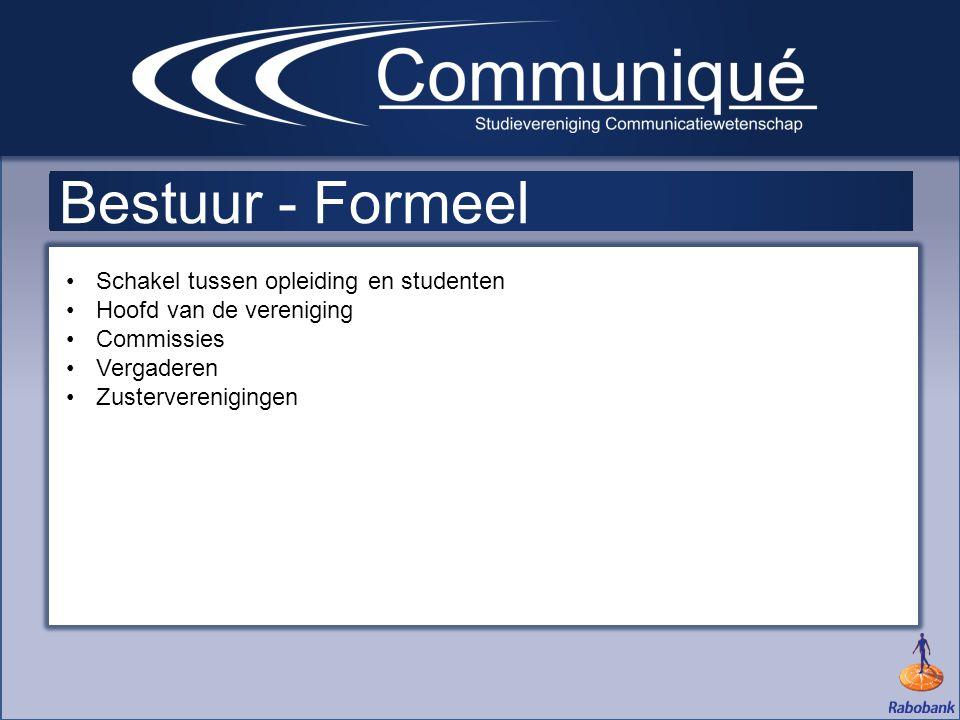 Bestuur - Formeel •Schakel tussen opleiding en studenten •Hoofd van de vereniging •Commissies •Vergaderen •Zusterverenigingen