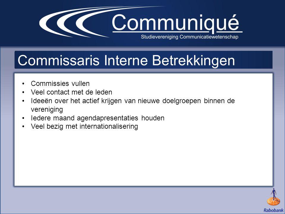 •Commissies vullen •Veel contact met de leden •Ideeën over het actief krijgen van nieuwe doelgroepen binnen de vereniging •Iedere maand agendapresenta