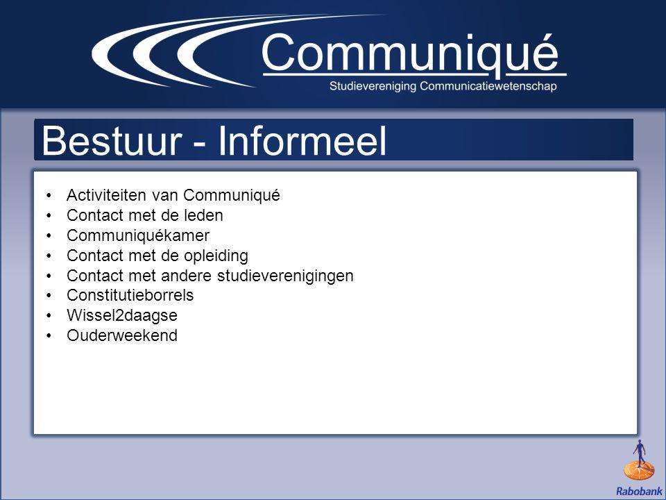 Bestuur - Informeel •Activiteiten van Communiqué •Contact met de leden •Communiquékamer •Contact met de opleiding •Contact met andere studieverenigingen •Constitutieborrels •Wissel2daagse •Ouderweekend