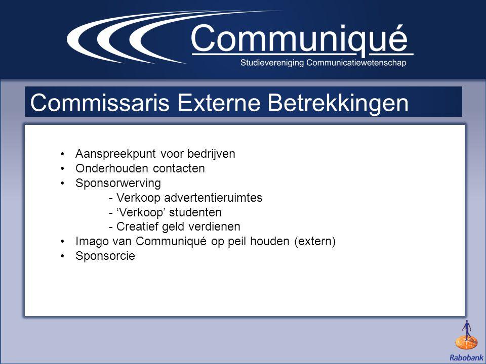 •Aanspreekpunt voor bedrijven •Onderhouden contacten •Sponsorwerving - Verkoop advertentieruimtes - 'Verkoop' studenten - Creatief geld verdienen •Imago van Communiqué op peil houden (extern) •Sponsorcie