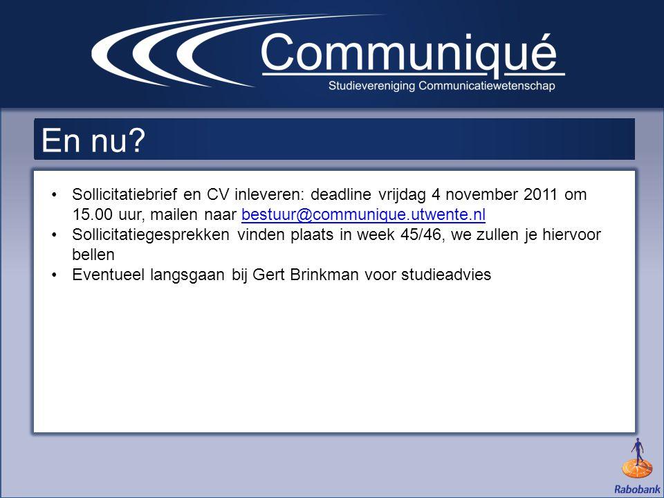 En nu? •Sollicitatiebrief en CV inleveren: deadline vrijdag 4 november 2011 om 15.00 uur, mailen naar bestuur@communique.utwente.nlbestuur@communique.