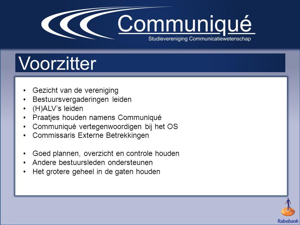 •Gezicht van de vereniging •Bestuursvergaderingen leiden •(H)ALV's leiden •Praatjes houden namens Communiqué •Communiqué vertegenwoordigen bij het OS