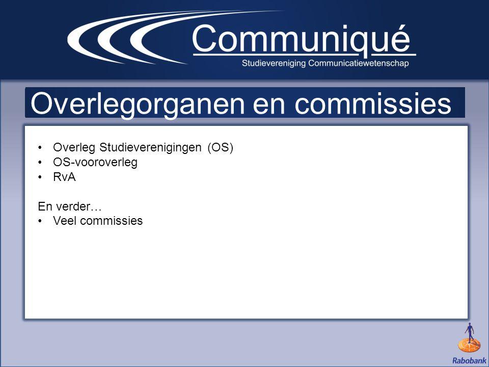 Overlegorganen en commissies •Overleg Studieverenigingen (OS) •OS-vooroverleg •RvA En verder… •Veel commissies