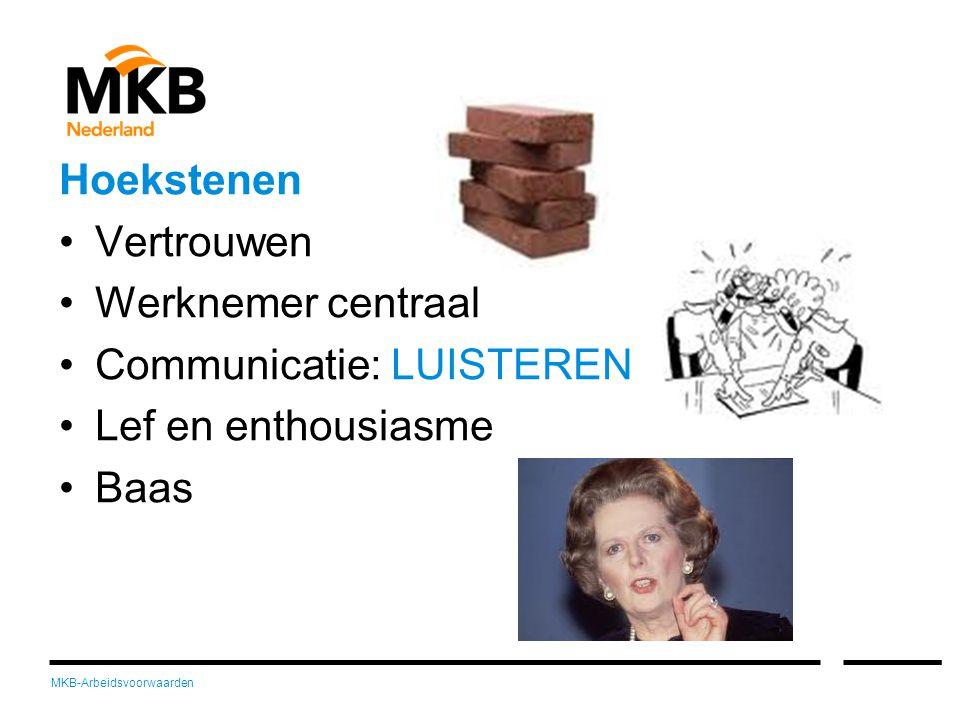 MKB-Arbeidsvoorwaarden Hoekstenen •Vertrouwen •Werknemer centraal •Communicatie: LUISTEREN •Lef en enthousiasme •Baas