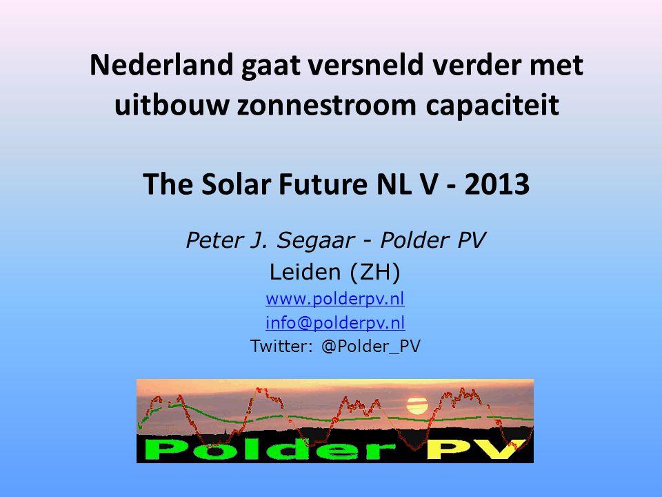 Nederland gaat versneld verder met uitbouw zonnestroom capaciteit The Solar Future NL V - 2013 Peter J. Segaar - Polder PV Leiden (ZH) www.polderpv.nl