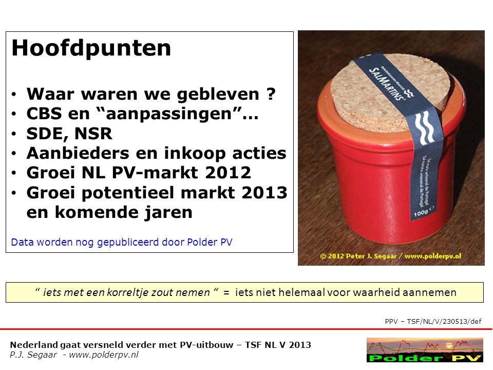 """Nederland gaat versneld verder met PV-uitbouw – TSF NL V 2013 P.J. Segaar - www.polderpv.nl Hoofdpunten • Waar waren we gebleven ? • CBS en """"aanpassin"""