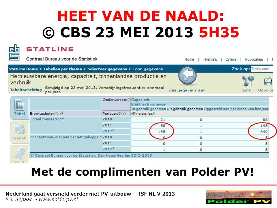 Nederland gaat versneld verder met PV-uitbouw – TSF NL V 2013 P.J. Segaar - www.polderpv.nl HEET VAN DE NAALD: © CBS 23 MEI 2013 5H35 Met de complimen