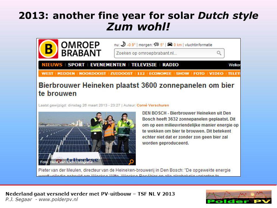 Nederland gaat versneld verder met PV-uitbouw – TSF NL V 2013 P.J. Segaar - www.polderpv.nl 2013: another fine year for solar Dutch style Zum wohl!