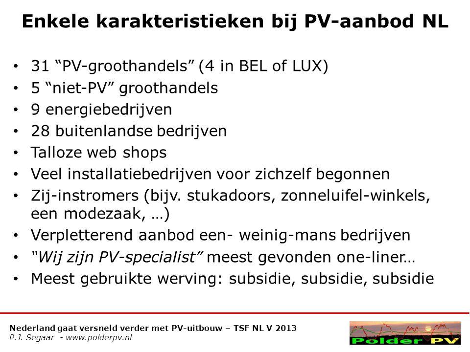 "Nederland gaat versneld verder met PV-uitbouw – TSF NL V 2013 P.J. Segaar - www.polderpv.nl Enkele karakteristieken bij PV-aanbod NL • 31 ""PV-groothan"