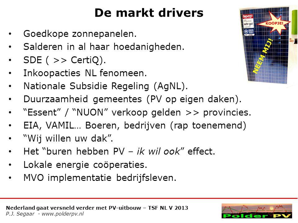 Nederland gaat versneld verder met PV-uitbouw – TSF NL V 2013 P.J. Segaar - www.polderpv.nl De markt drivers • Goedkope zonnepanelen. • Salderen in al