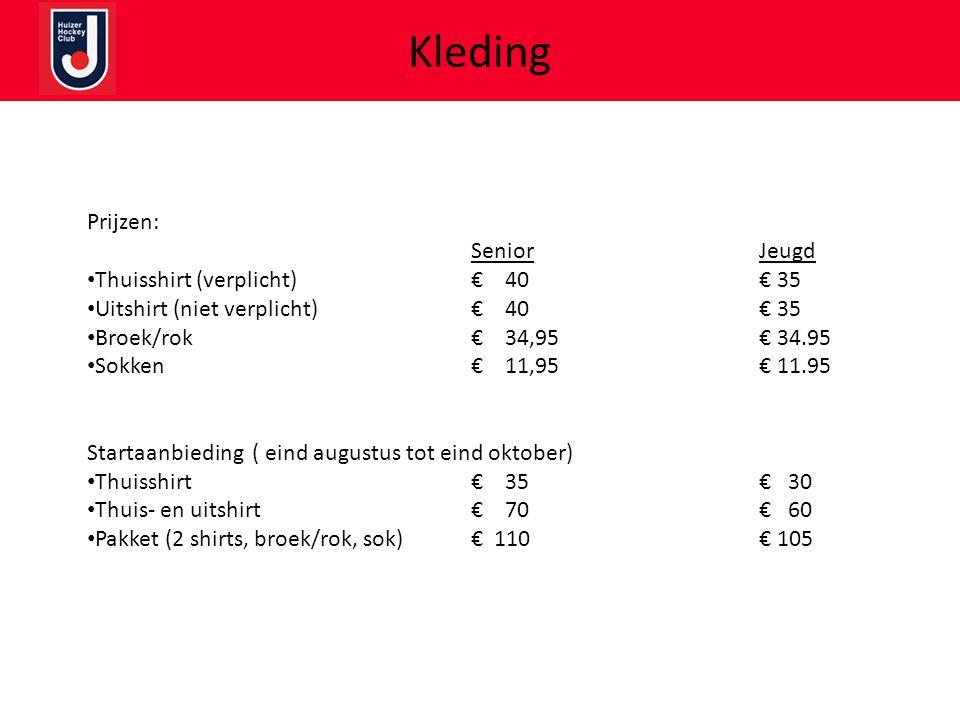 Kleding Prijzen: SeniorJeugd • Thuisshirt (verplicht)€ 40€ 35 • Uitshirt (niet verplicht)€ 40€ 35 • Broek/rok€ 34,95€ 34.95 • Sokken€ 11,95€ 11.95 Sta