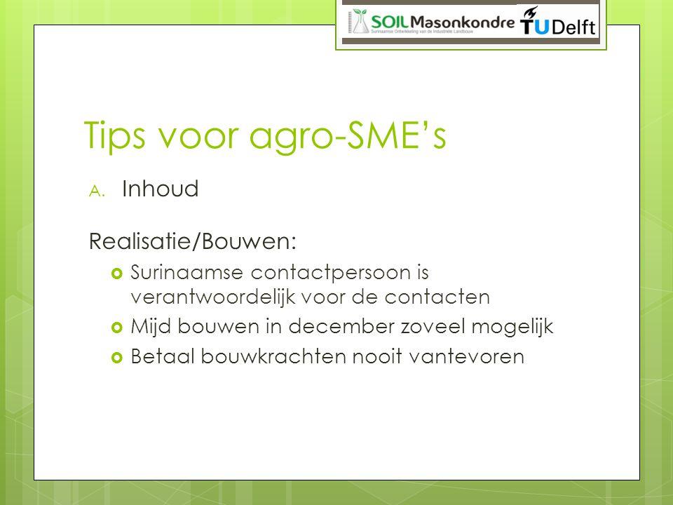 Tips voor agro-SME's A. Inhoud Realisatie/Bouwen:  Surinaamse contactpersoon is verantwoordelijk voor de contacten  Mijd bouwen in december zoveel m