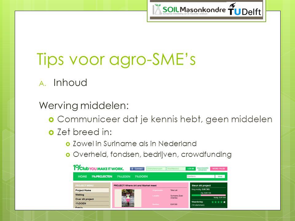 Tips voor agro-SME's A. Inhoud Werving middelen:  Communiceer dat je kennis hebt, geen middelen  Zet breed in:  Zowel in Suriname als in Nederland