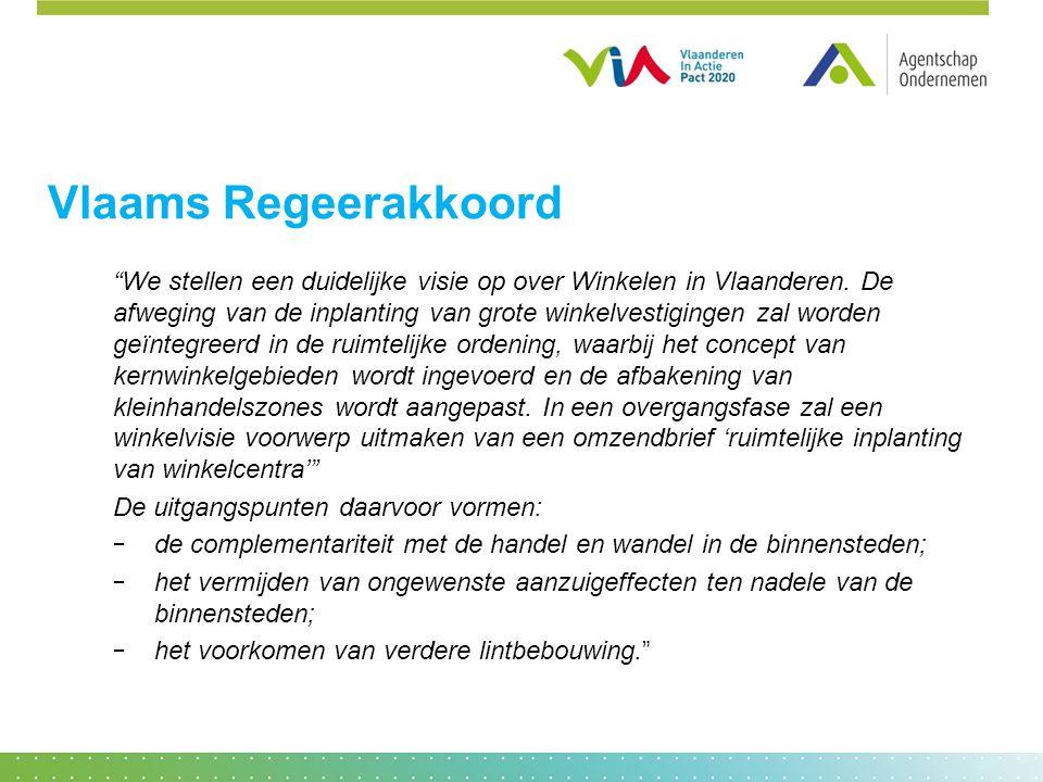 """Vlaams Regeerakkoord """"We stellen een duidelijke visie op over Winkelen in Vlaanderen. De afweging van de inplanting van grote winkelvestigingen zal wo"""