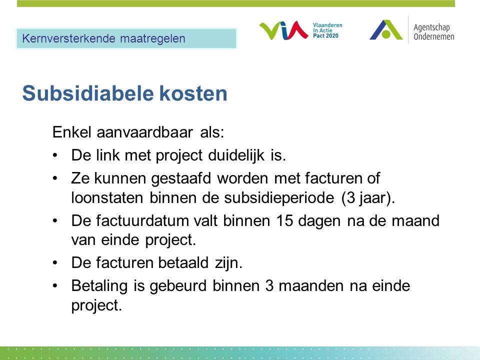 Subsidiabele kosten Enkel aanvaardbaar als: •De link met project duidelijk is. •Ze kunnen gestaafd worden met facturen of loonstaten binnen de subsidi