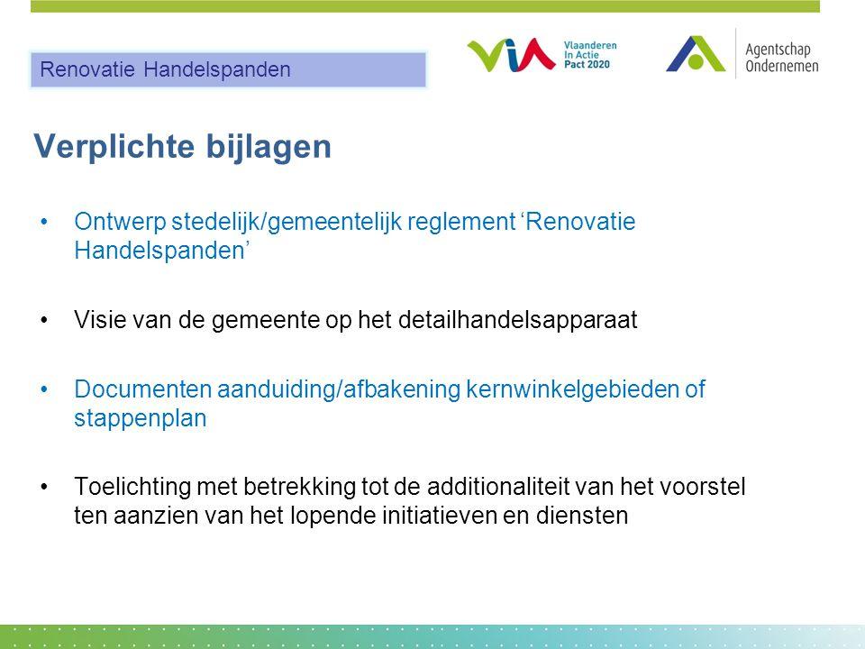 Verplichte bijlagen •Ontwerp stedelijk/gemeentelijk reglement 'Renovatie Handelspanden' •Visie van de gemeente op het detailhandelsapparaat •Documente