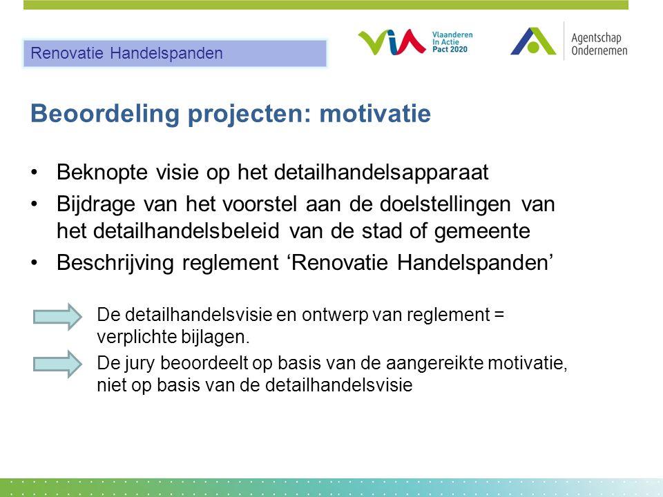 Beoordeling projecten: motivatie •Beknopte visie op het detailhandelsapparaat •Bijdrage van het voorstel aan de doelstellingen van het detailhandelsbe