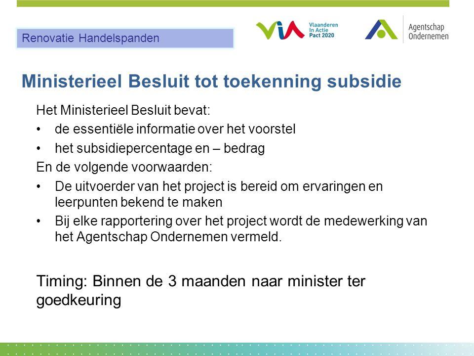 Ministerieel Besluit tot toekenning subsidie Het Ministerieel Besluit bevat: •de essentiële informatie over het voorstel •het subsidiepercentage en –