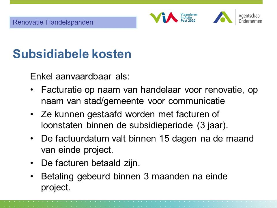Subsidiabele kosten Enkel aanvaardbaar als: •Facturatie op naam van handelaar voor renovatie, op naam van stad/gemeente voor communicatie •Ze kunnen g