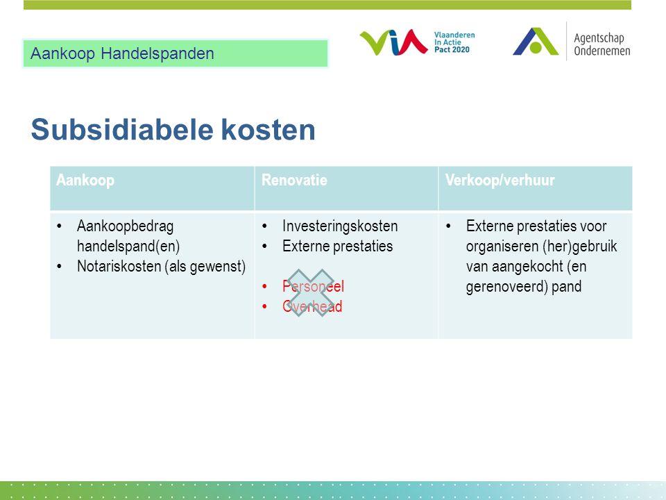 Subsidiabele kosten AankoopRenovatieVerkoop/verhuur • Aankoopbedrag handelspand(en) • Notariskosten (als gewenst) • Investeringskosten • Externe prest