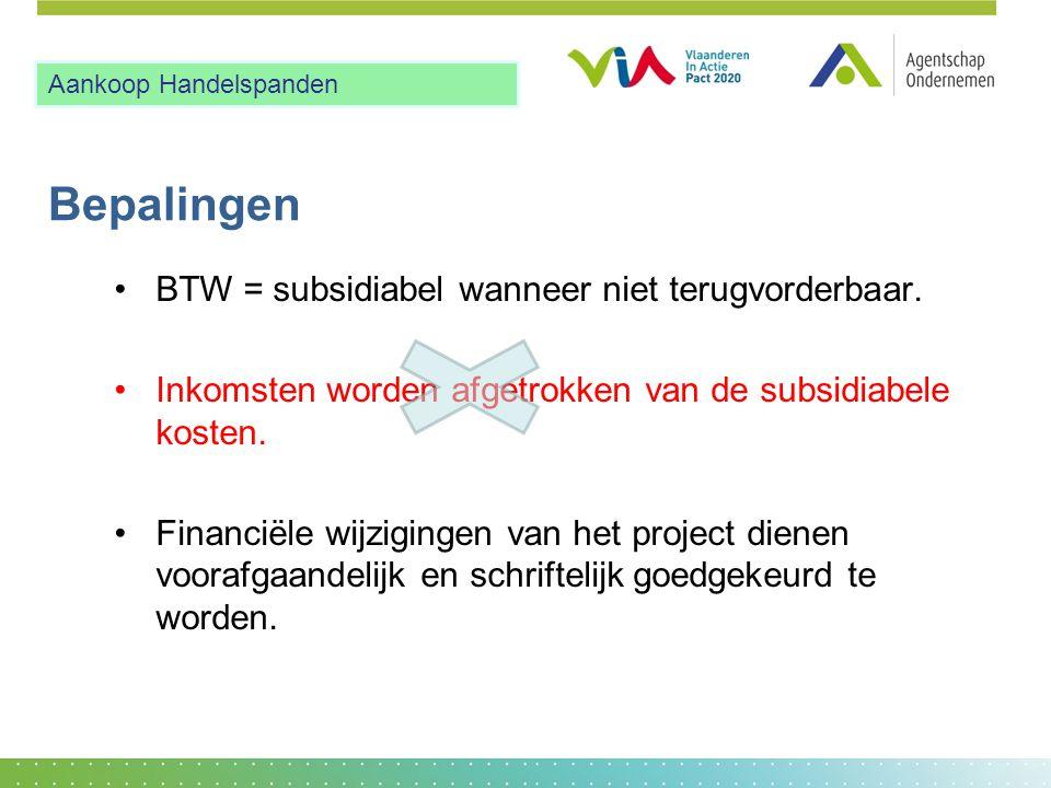 Bepalingen •BTW = subsidiabel wanneer niet terugvorderbaar. •Inkomsten worden afgetrokken van de subsidiabele kosten. •Financiële wijzigingen van het