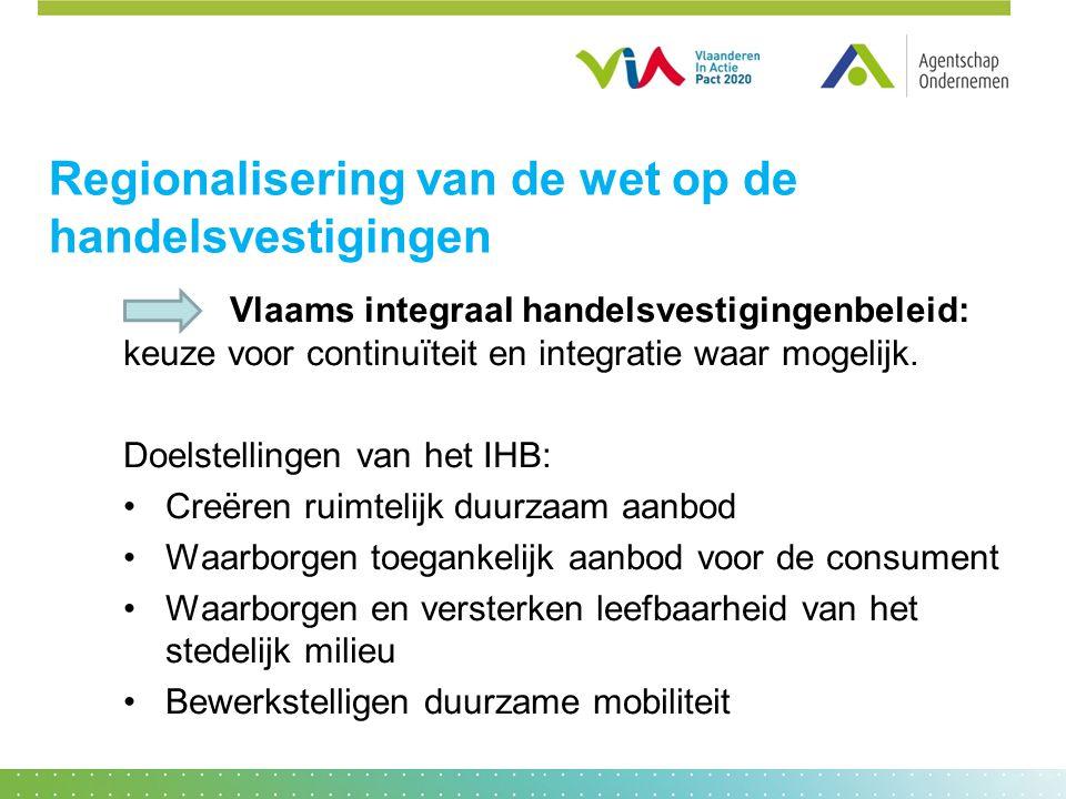 Regionalisering van de wet op de handelsvestigingen Vlaams integraal handelsvestigingenbeleid: keuze voor continuïteit en integratie waar mogelijk.