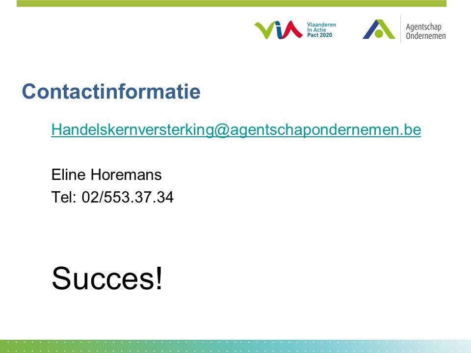 Contactinformatie Handelskernversterking@agentschapondernemen.be Eline Horemans Tel: 02/553.37.34 Succes!