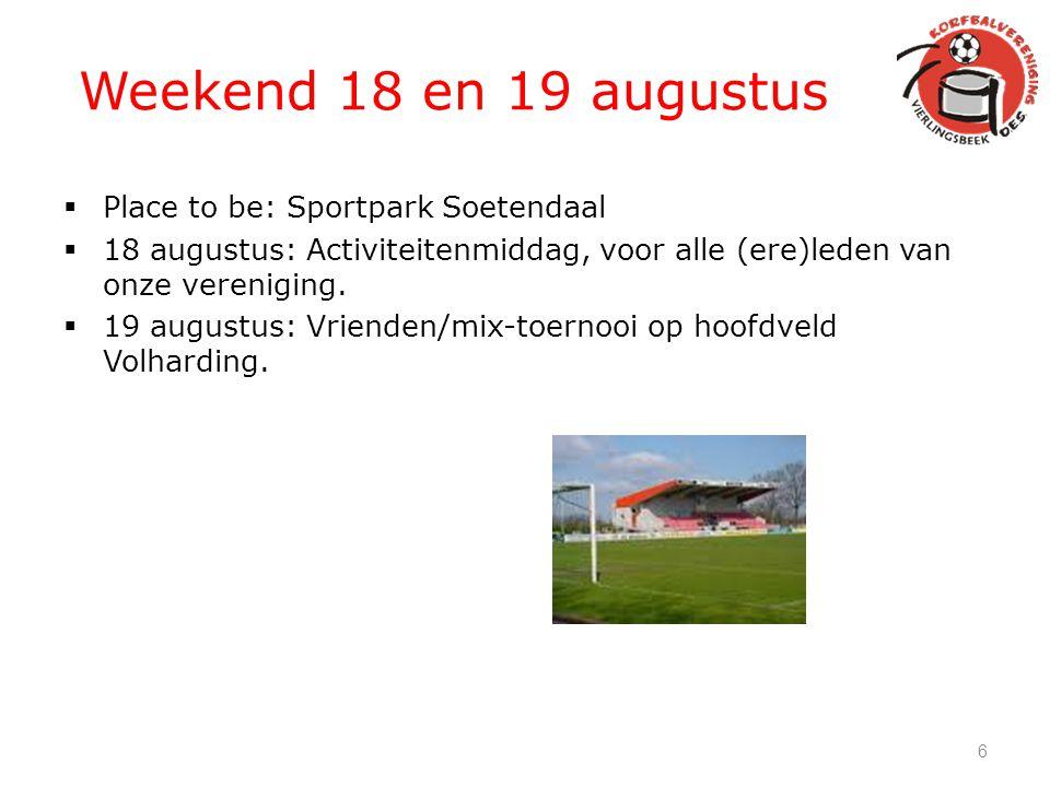 Weekend 18 en 19 augustus  Place to be: Sportpark Soetendaal  18 augustus: Activiteitenmiddag, voor alle (ere)leden van onze vereniging.  19 august