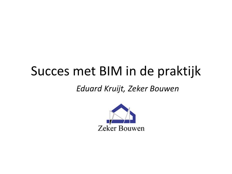 Succes met BIM in de praktijk Eduard Kruijt, Zeker Bouwen