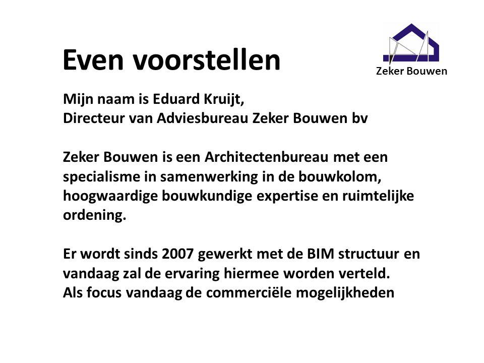 Even voorstellen Mijn naam is Eduard Kruijt, Directeur van Adviesbureau Zeker Bouwen bv Zeker Bouwen is een Architectenbureau met een specialisme in s