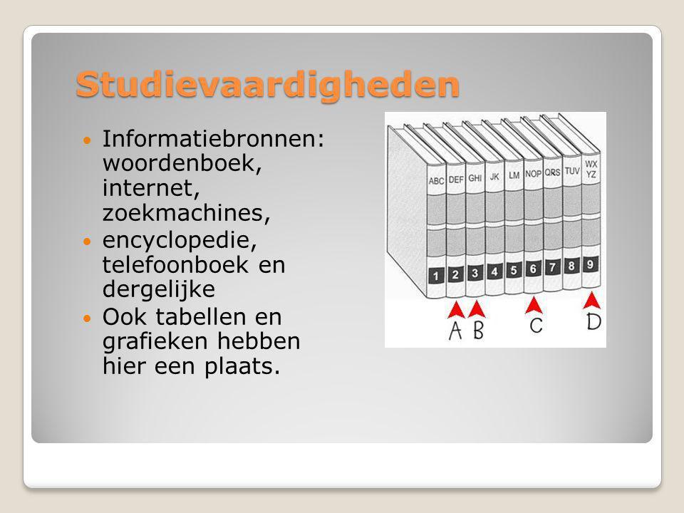 Studievaardigheden  Informatiebronnen: woordenboek, internet, zoekmachines,  encyclopedie, telefoonboek en dergelijke  Ook tabellen en grafieken hebben hier een plaats.