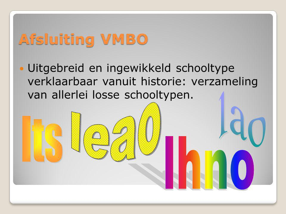 Afsluiting VMBO  Uitgebreid en ingewikkeld schooltype verklaarbaar vanuit historie: verzameling van allerlei losse schooltypen.