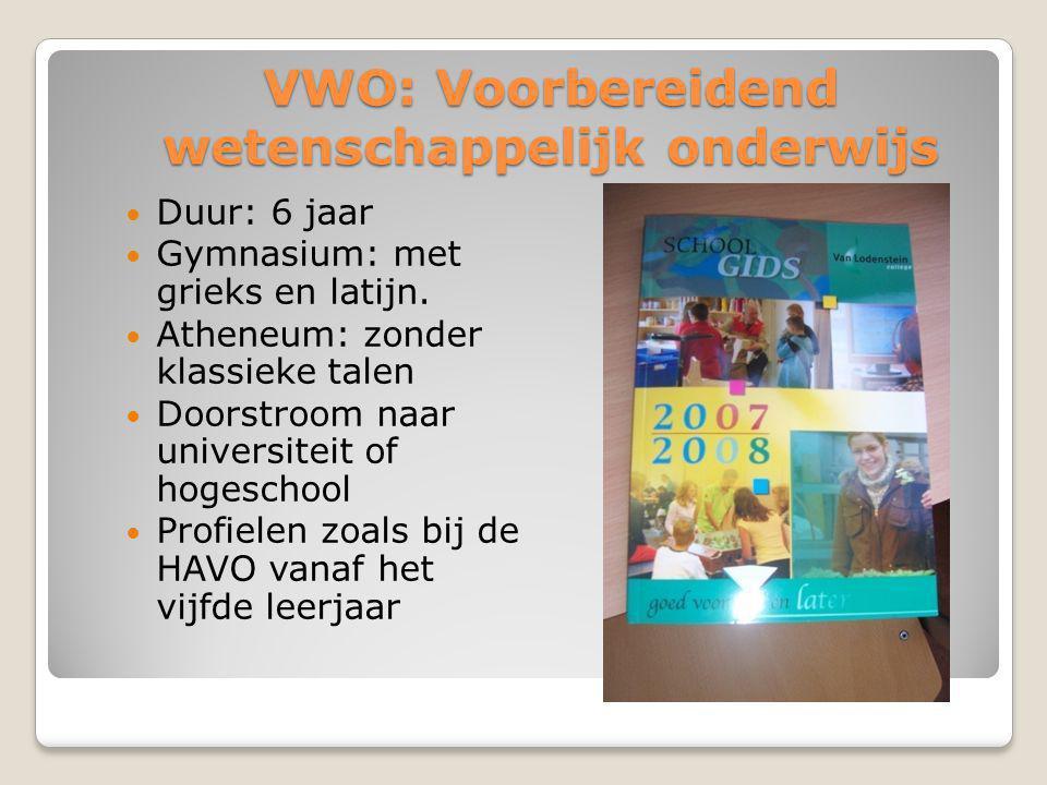VWO: Voorbereidend wetenschappelijk onderwijs  Duur: 6 jaar  Gymnasium: met grieks en latijn.