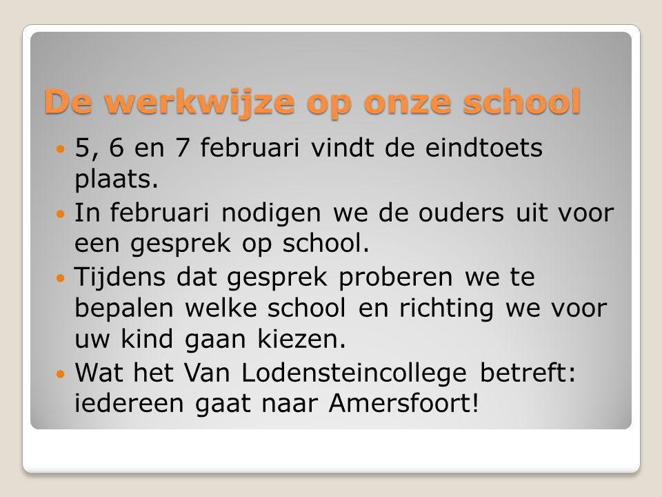 De werkwijze op onze school  5, 6 en 7 februari vindt de eindtoets plaats.